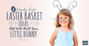 6 Candy-Free Easter Basket Ideas
