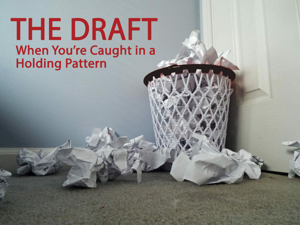 Stuck on The Draft--When You're Caught in a Holding Pattern
