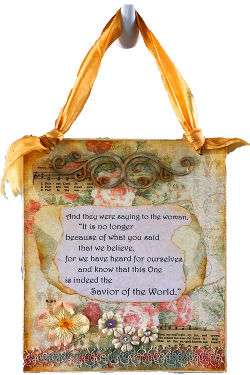 "My ""Mission in Motherhood"" Verse: John 4:42 (plaque beautifully made by www.etsy.com/shop/NKTreasures,"
